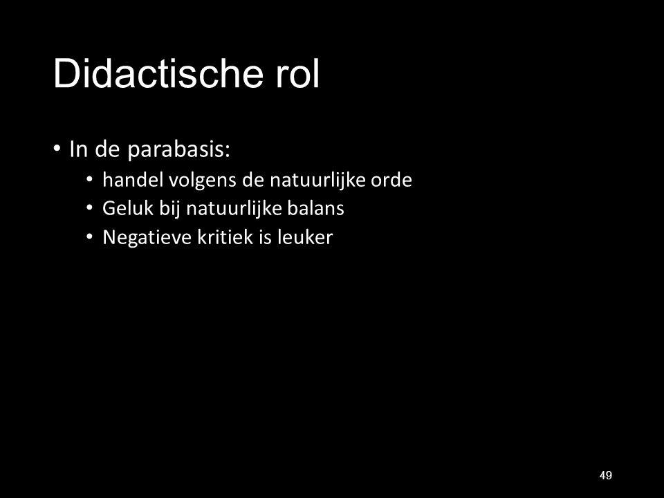 Didactische rol In de parabasis: handel volgens de natuurlijke orde Geluk bij natuurlijke balans Negatieve kritiek is leuker 49