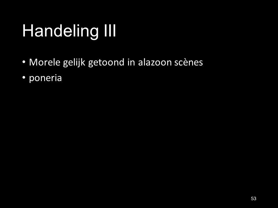 Handeling III Morele gelijk getoond in alazoon scènes poneria 53