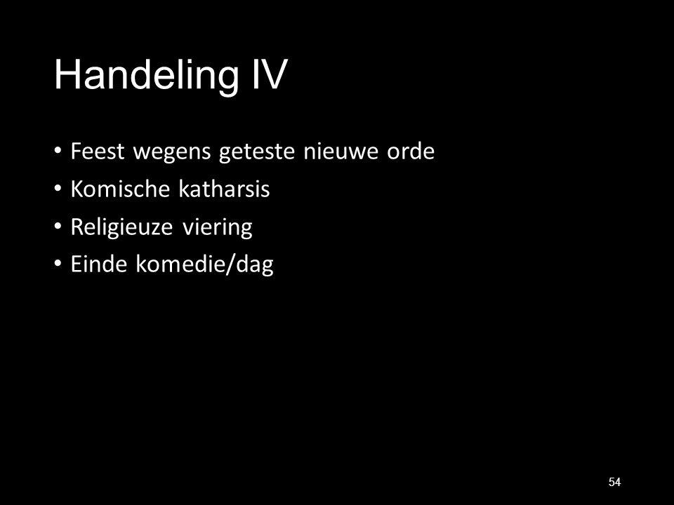 Handeling IV Feest wegens geteste nieuwe orde Komische katharsis Religieuze viering Einde komedie/dag 54