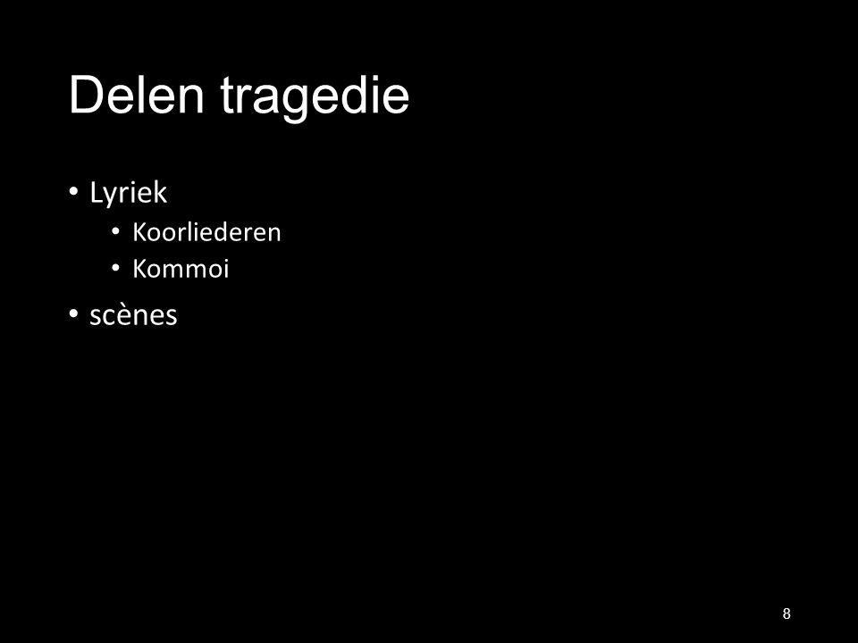 Delen tragedie Lyriek Koorliederen Kommoi scènes 8