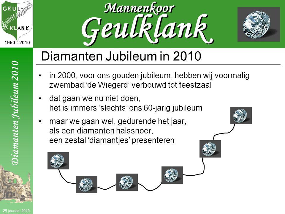 Diamanten Jubileum 2010 1950 - 2010 29 januari 2010 Diamanten Jubileum in 2010 in 2000, voor ons gouden jubileum, hebben wij voormalig zwembad 'de Wiegerd' verbouwd tot feestzaal dat gaan we nu niet doen, het is immers 'slechts' ons 60-jarig jubileum maar we gaan wel, gedurende het jaar, als een diamanten halssnoer, een zestal 'diamantjes' presenteren