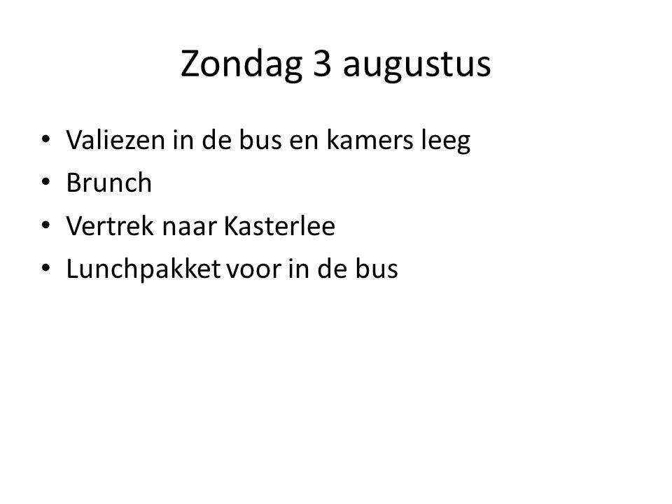 Zondag 3 augustus Valiezen in de bus en kamers leeg Brunch Vertrek naar Kasterlee Lunchpakket voor in de bus