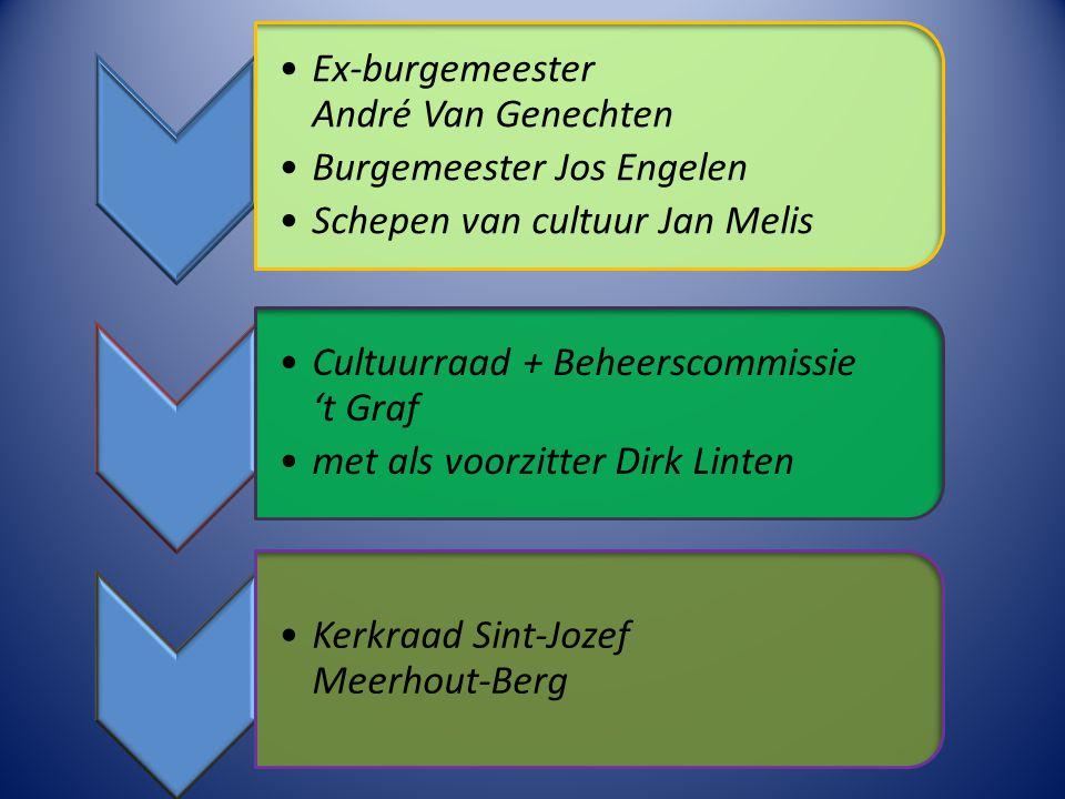 Ex-burgemeester André Van Genechten Burgemeester Jos Engelen Schepen van cultuur Jan Melis Cultuurraad + Beheerscommissie 't Graf met als voorzitter D