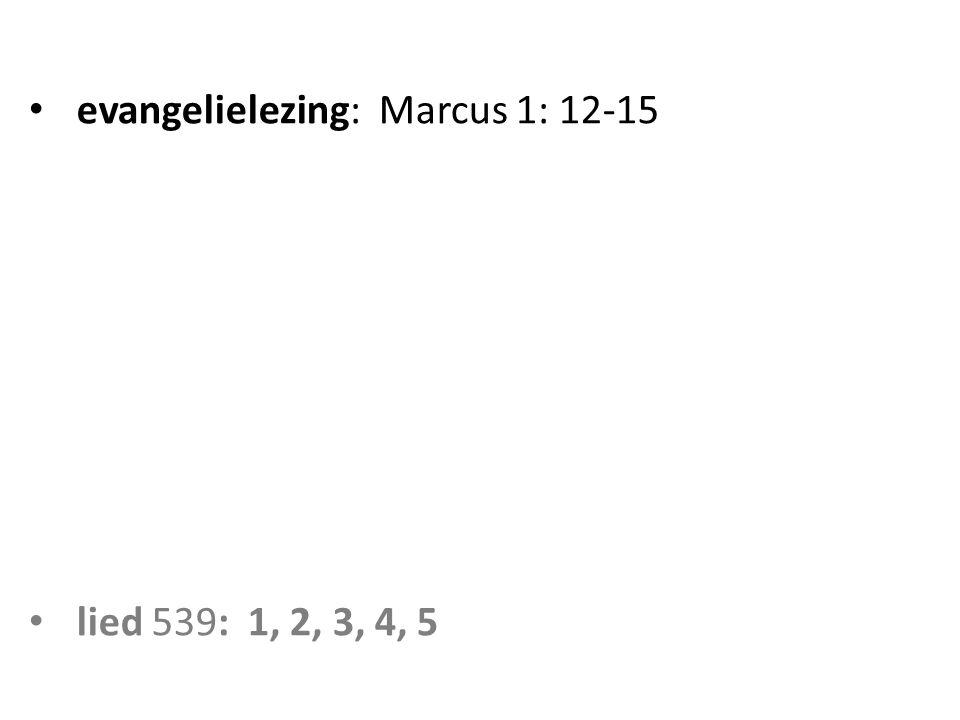 evangelielezing: Marcus 1: 12-15 lied 539: 1, 2, 3, 4, 5