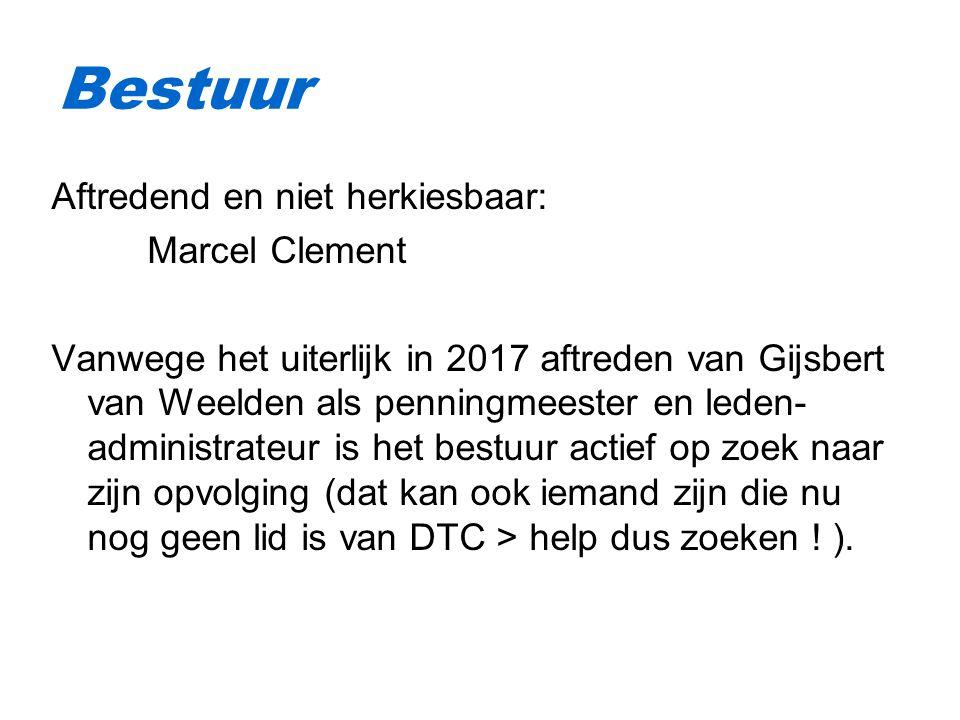 Aftredend en niet herkiesbaar: Marcel Clement Vanwege het uiterlijk in 2017 aftreden van Gijsbert van Weelden als penningmeester en leden- administrateur is het bestuur actief op zoek naar zijn opvolging (dat kan ook iemand zijn die nu nog geen lid is van DTC > help dus zoeken .