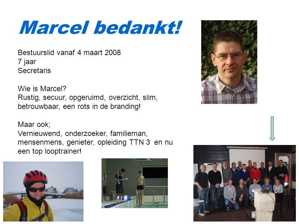 Marcel bedankt.Bestuurslid vanaf 4 maart 2008 7 jaar Secretaris Wie is Marcel.