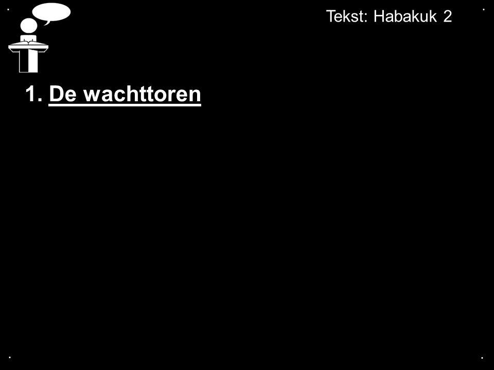 .... Tekst: Habakuk 2 1. De wachttoren