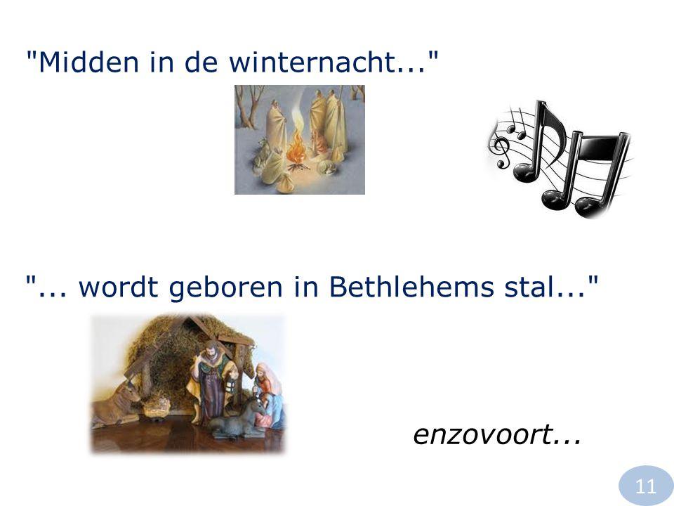 Midden in de winternacht... 11 ... wordt geboren in Bethlehems stal... enzovoort...