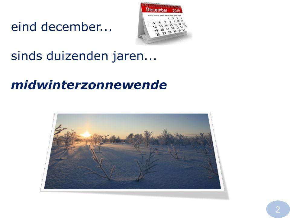 eind december... sinds duizenden jaren... midwinterzonnewende 2
