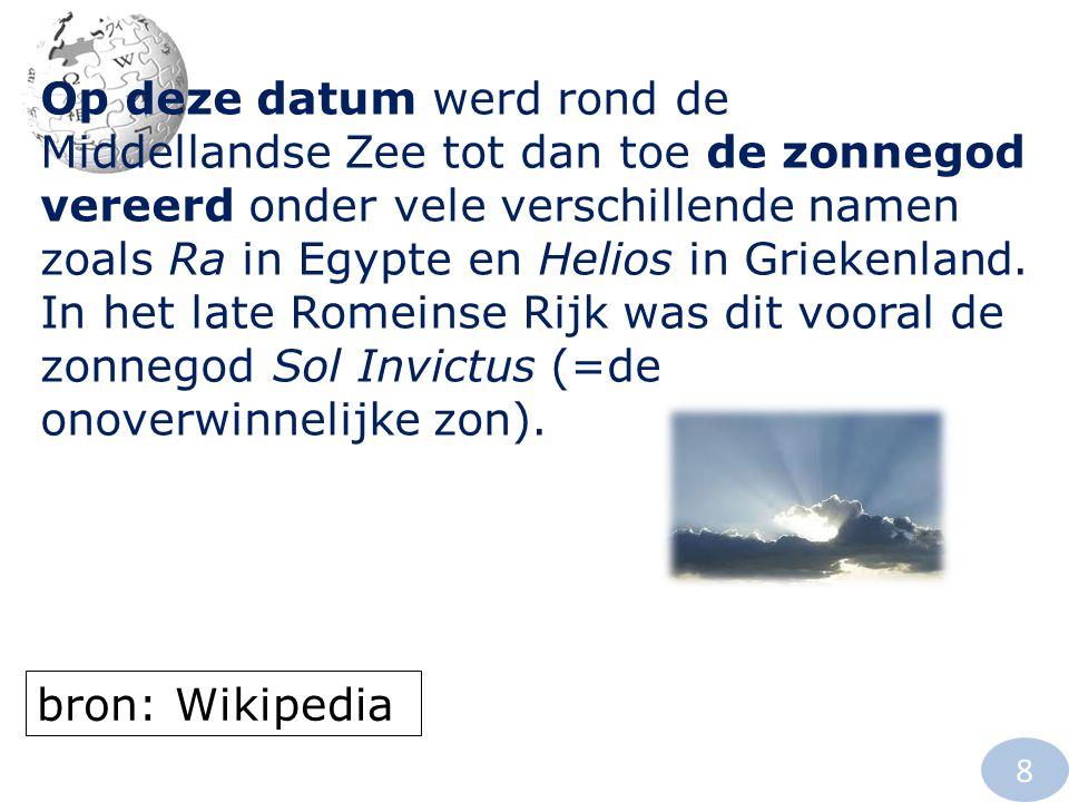 Op deze datum werd rond de Middellandse Zee tot dan toe de zonnegod vereerd onder vele verschillende namen zoals Ra in Egypte en Helios in Griekenland