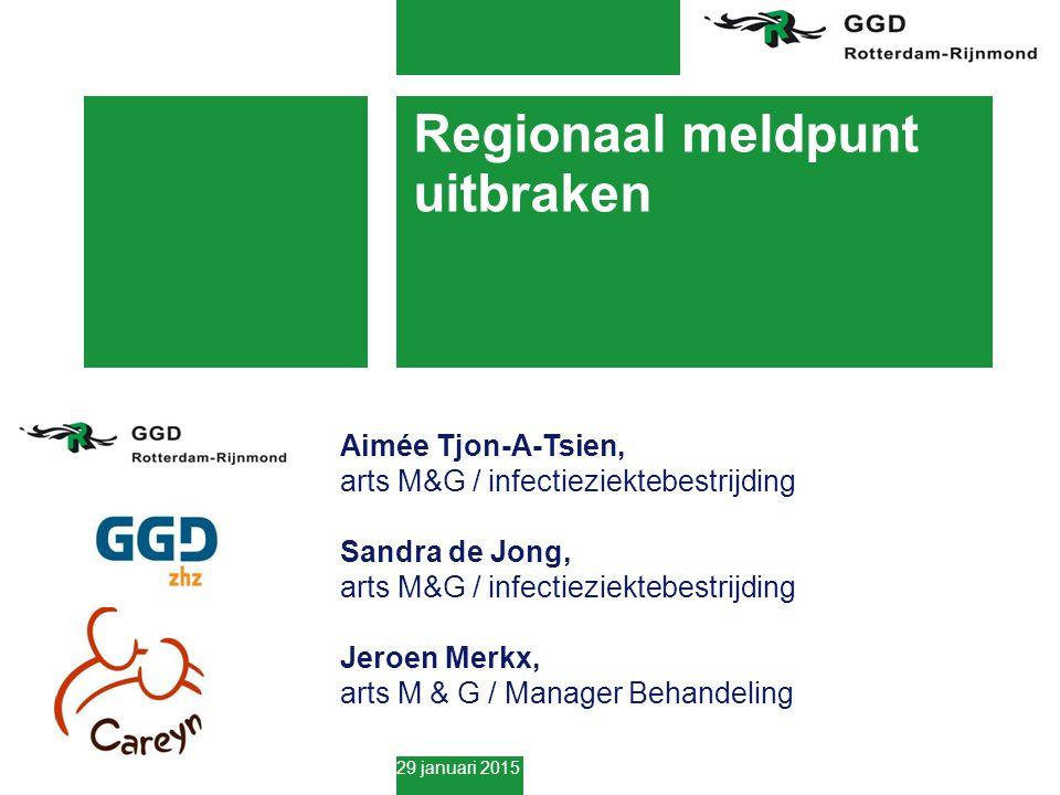 29 januari 2015 Regionaal meldpunt uitbraken Aimée Tjon-A-Tsien, arts M&G / infectieziektebestrijding Sandra de Jong, arts M&G / infectieziektebestrijding Jeroen Merkx, arts M & G / Manager Behandeling