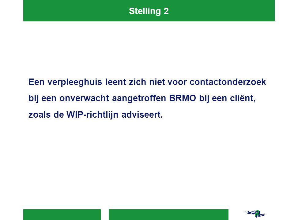 Stelling 2 Een verpleeghuis leent zich niet voor contactonderzoek bij een onverwacht aangetroffen BRMO bij een cliënt, zoals de WIP-richtlijn adviseert.