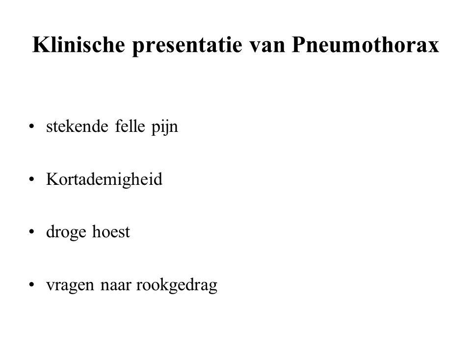 Klinische presentatie van Pneumothorax stekende felle pijn Kortademigheid droge hoest vragen naar rookgedrag