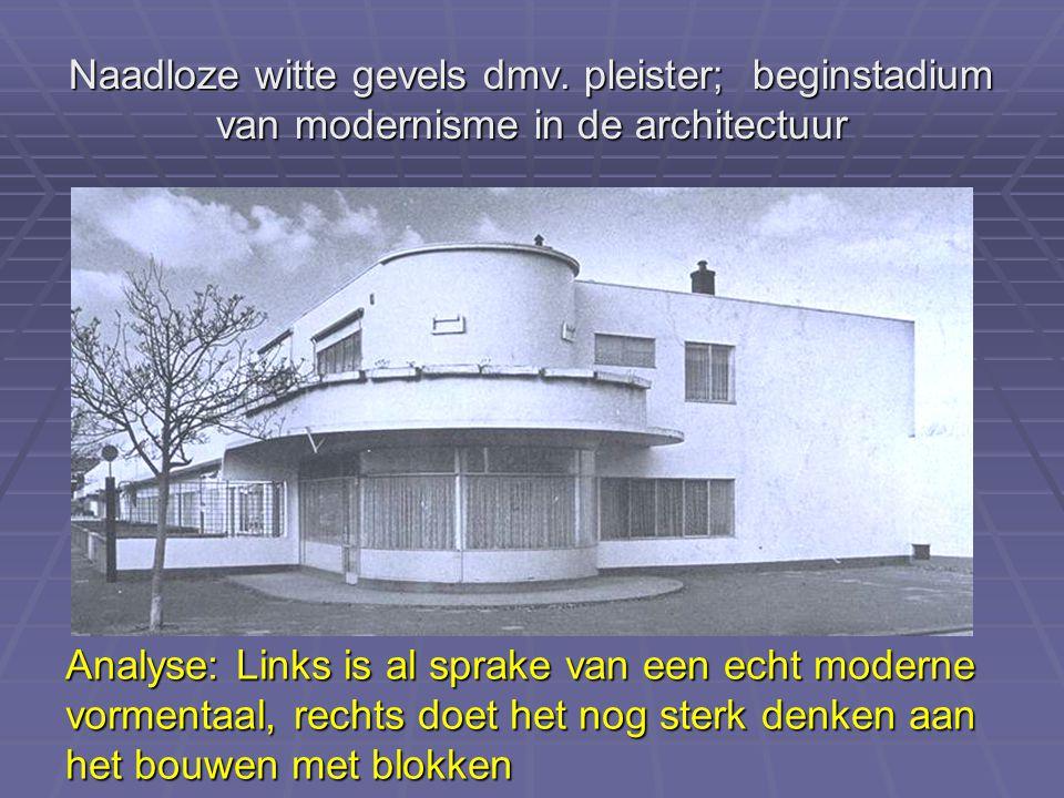 Naadloze witte gevels dmv. pleister; beginstadium van modernisme in de architectuur Analyse: Links is al sprake van een echt moderne vormentaal, recht