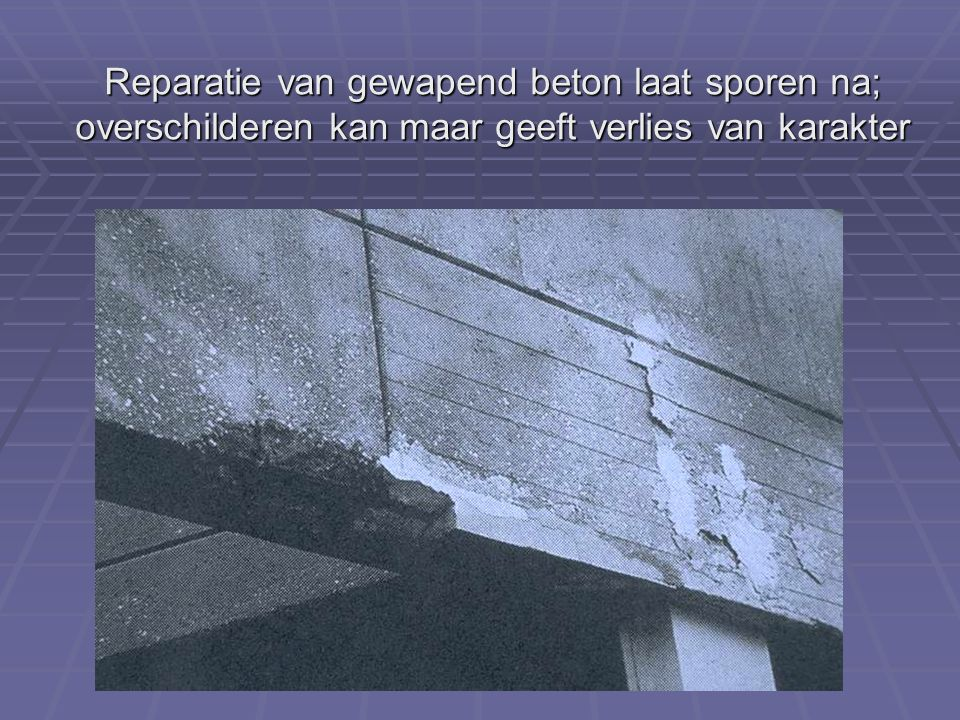 Reparatie van gewapend beton laat sporen na; overschilderen kan maar geeft verlies van karakter
