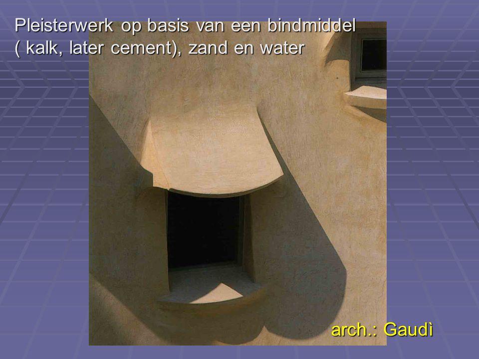 Pleisterwerk op basis van een bindmiddel ( kalk, later cement), zand en water arch.: Gaudì