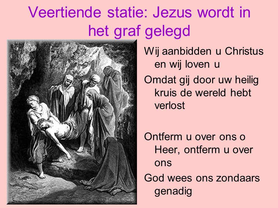 Veertiende statie: Jezus wordt in het graf gelegd Wij aanbidden u Christus en wij loven u Omdat gij door uw heilig kruis de wereld hebt verlost Ontfer