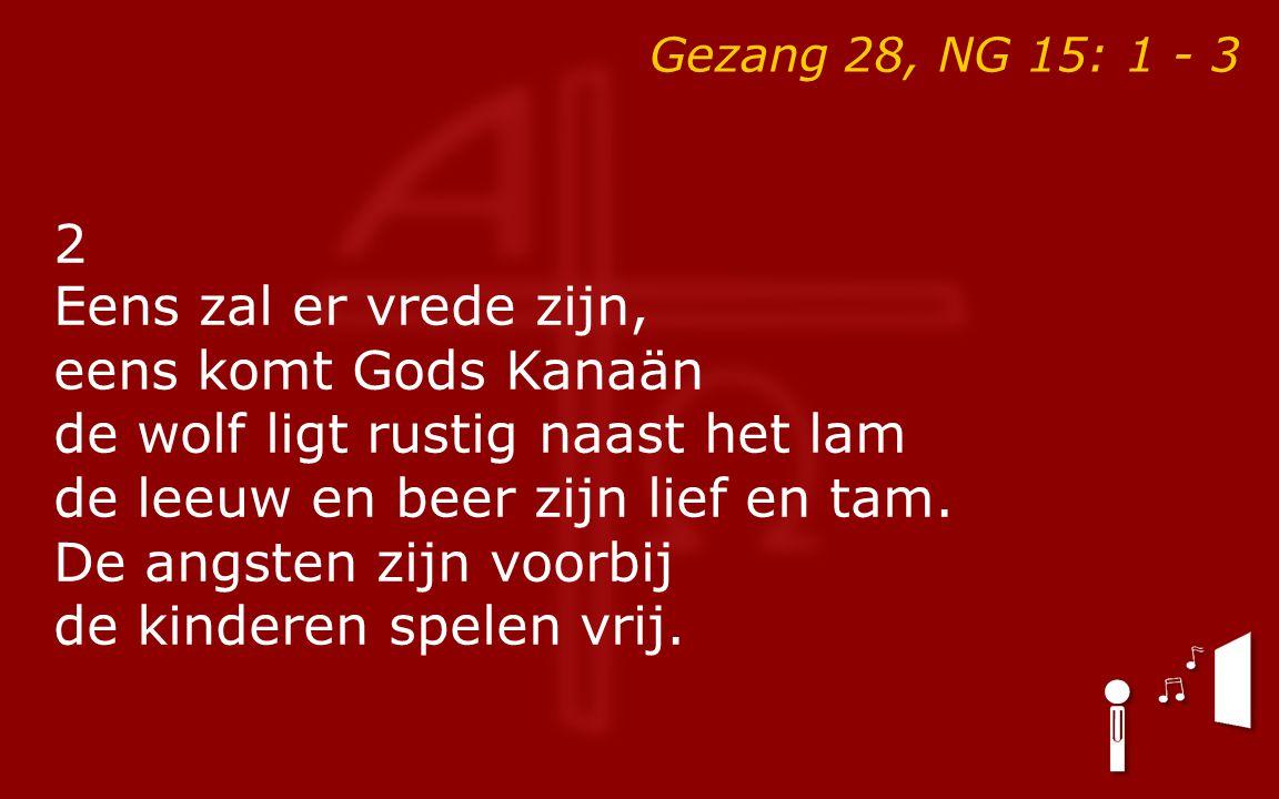 2 Eens zal er vrede zijn, eens komt Gods Kanaän de wolf ligt rustig naast het lam de leeuw en beer zijn lief en tam. De angsten zijn voorbij de kinder