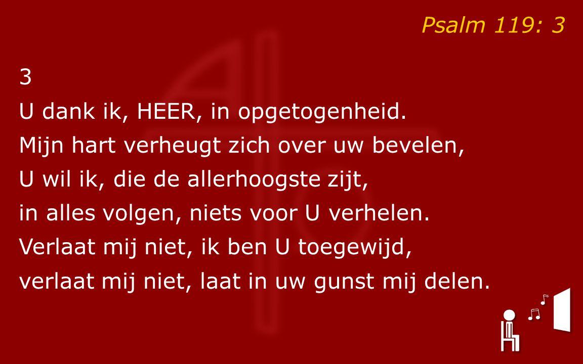 Psalm 119: 3 3 U dank ik, HEER, in opgetogenheid.