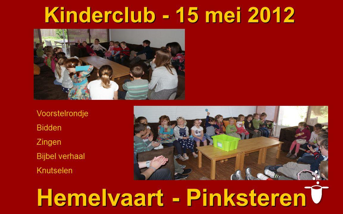 Kinderclub - 15 mei 2012 Hemelvaart - Pinksteren Voorstelrondje Bidden Zingen Bijbel verhaal Knutselen