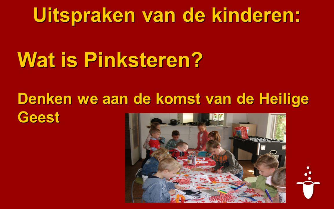 Uitspraken van de kinderen: Wat is Pinksteren Denken we aan de komst van de Heilige Geest