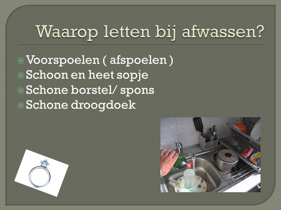  Voorspoelen ( afspoelen )  Schoon en heet sopje  Schone borstel/ spons  Schone droogdoek