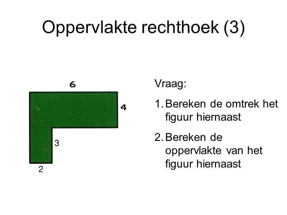 Oppervlakte rechthoek (3) Vraag: 1.Bereken de omtrek het figuur hiernaast 2.Bereken de oppervlakte van het figuur hiernaast