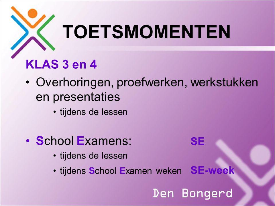 TOETSMOMENTEN KLAS 3 en 4 Overhoringen, proefwerken, werkstukken en presentaties tijdens de lessen School Examens: SE tijdens de lessen tijdens School