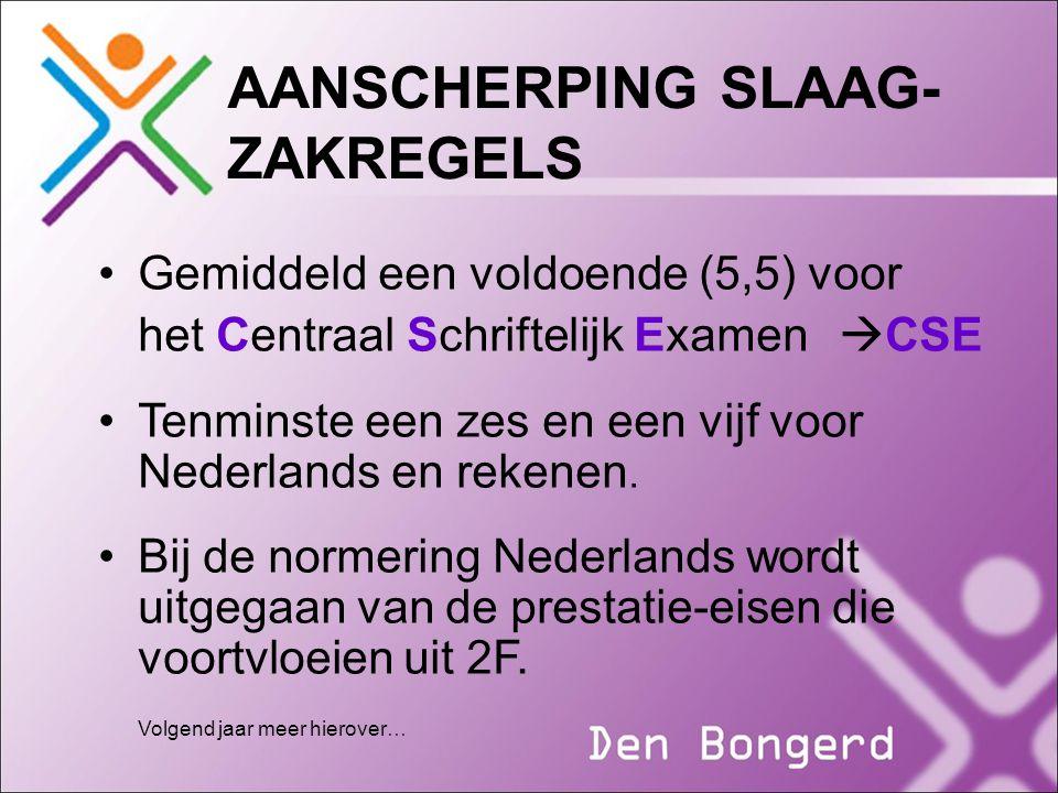 AANSCHERPING SLAAG- ZAKREGELS Gemiddeld een voldoende (5,5) voor het Centraal Schriftelijk Examen  CSE Tenminste een zes en een vijf voor Nederlands