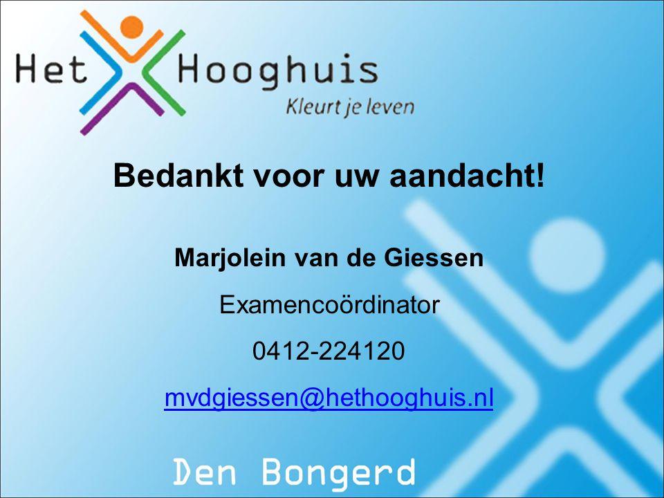 Bedankt voor uw aandacht! Marjolein van de Giessen Examencoördinator 0412-224120 mvdgiessen@hethooghuis.nl
