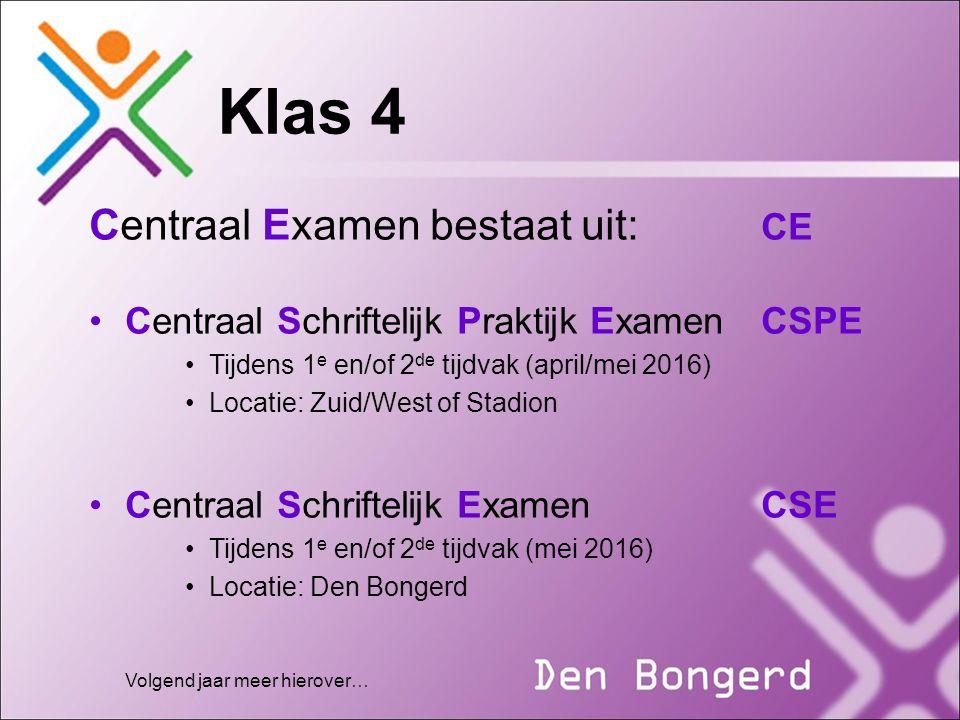 Klas 4 Centraal Examen bestaat uit: CE Centraal Schriftelijk Praktijk ExamenCSPE Tijdens 1 e en/of 2 de tijdvak (april/mei 2016) Locatie: Zuid/West of