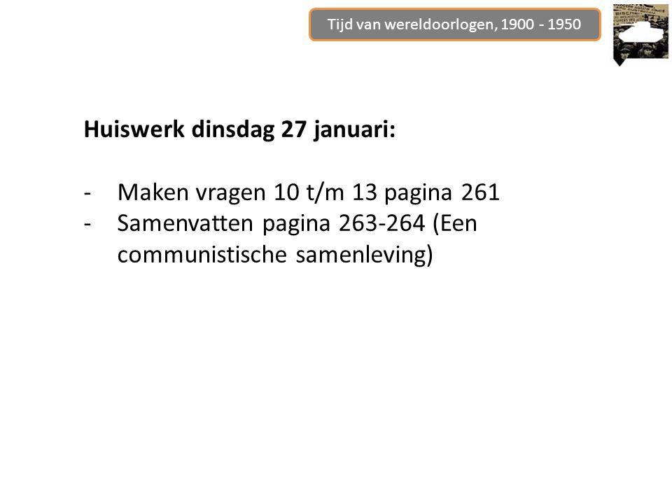 Huiswerk dinsdag 27 januari: -Maken vragen 10 t/m 13 pagina 261 -Samenvatten pagina 263-264 (Een communistische samenleving)