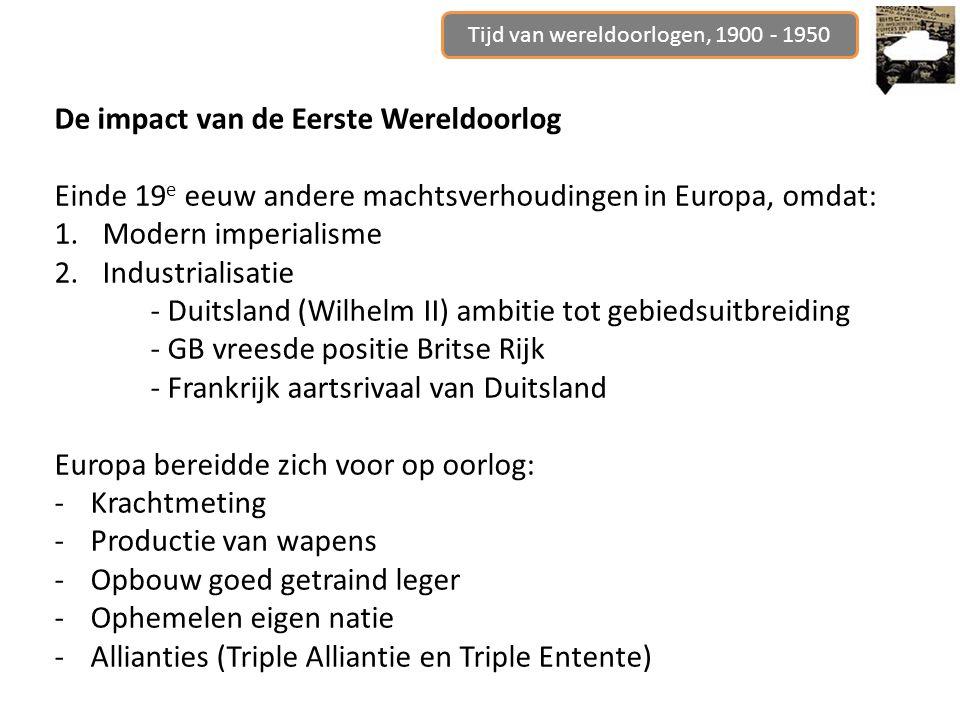 Tijd van wereldoorlogen, 1900 - 1950 De impact van de Eerste Wereldoorlog Einde 19 e eeuw andere machtsverhoudingen in Europa, omdat: 1.Modern imperia