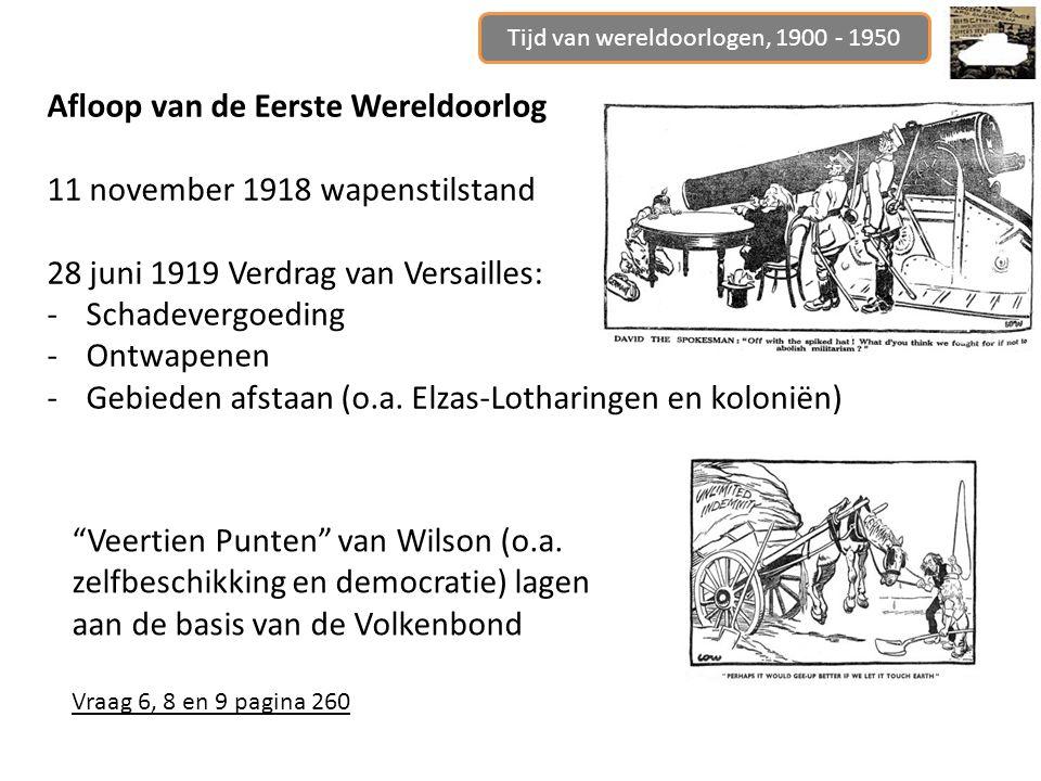 Tijd van wereldoorlogen, 1900 - 1950 Afloop van de Eerste Wereldoorlog 11 november 1918 wapenstilstand 28 juni 1919 Verdrag van Versailles: -Schadever