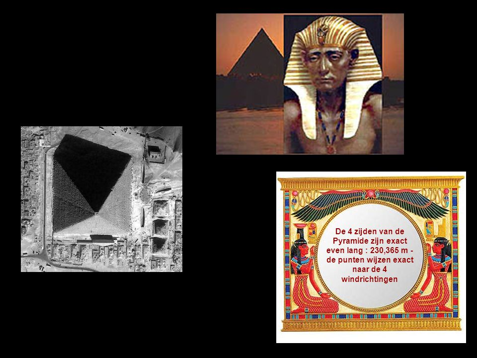 De 4 zijden van de Pyramide zijn exact even lang : 230,365 m - de punten wijzen exact naar de 4 windrichtingen