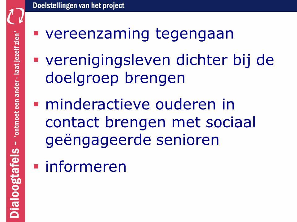  vereenzaming tegengaan  verenigingsleven dichter bij de doelgroep brengen  minderactieve ouderen in contact brengen met sociaal geëngageerde senio