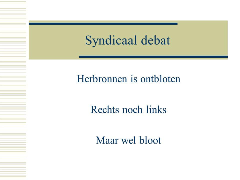 Syndicaal debat Herbronnen is ontbloten Rechts noch links Maar wel bloot