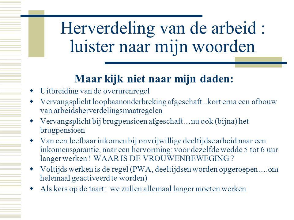 Herverdeling van de arbeid : luister naar mijn woorden Maar kijk niet naar mijn daden:  Uitbreiding van de overurenregel  Vervangsplicht loopbaanond