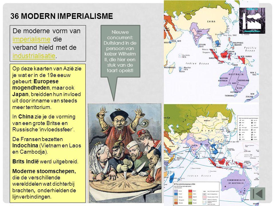 36 MODERN IMPERIALISME De moderne vorm van imperialisme die verband hield met de industrialisatie. imperialisme industrialisatie Op deze kaarten van A