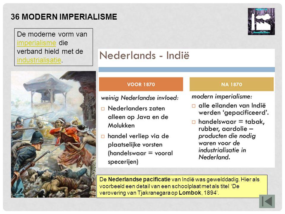 36 MODERN IMPERIALISME De moderne vorm van imperialisme die verband hield met de industrialisatie. imperialisme industrialisatie De Nederlandse pacifi