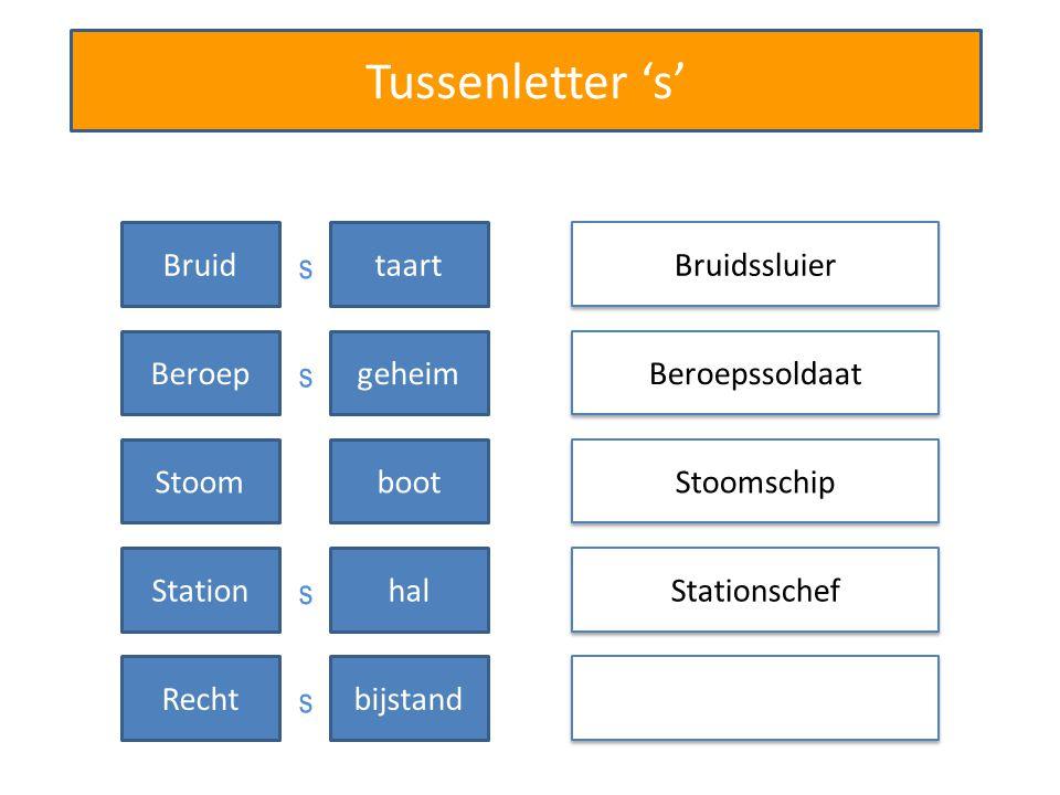 Tussenletter 's' Bruidssluier Beroepssoldaat Stationschef Bruidtaart Beroepgeheim Stoomschip Stoomboot Stationhal Rechtbijstand s s s s