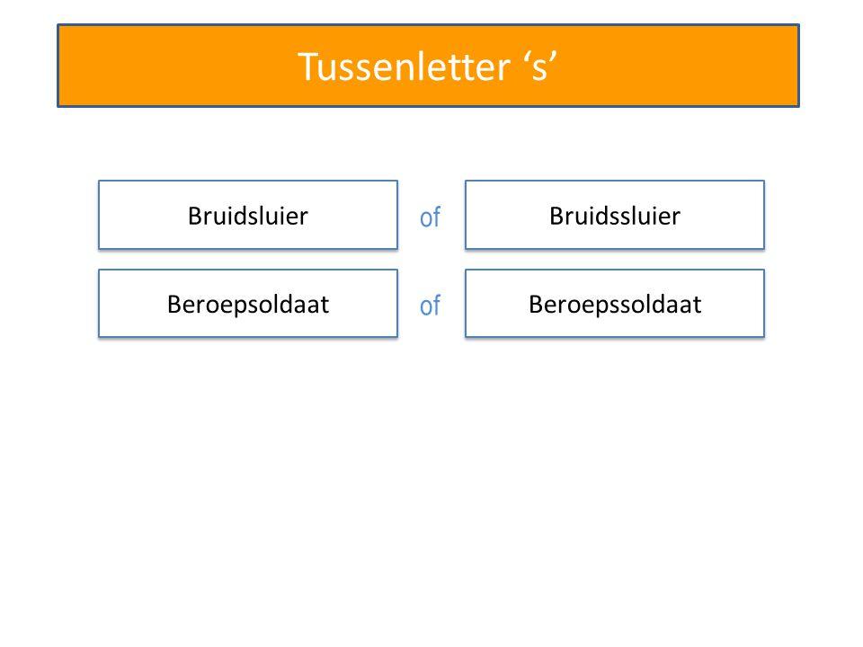 Tussenletter 's' Bruidssluier Beroepssoldaat Stoomsschip Bruidsluier of Beroepsoldaat of Stoomschip of