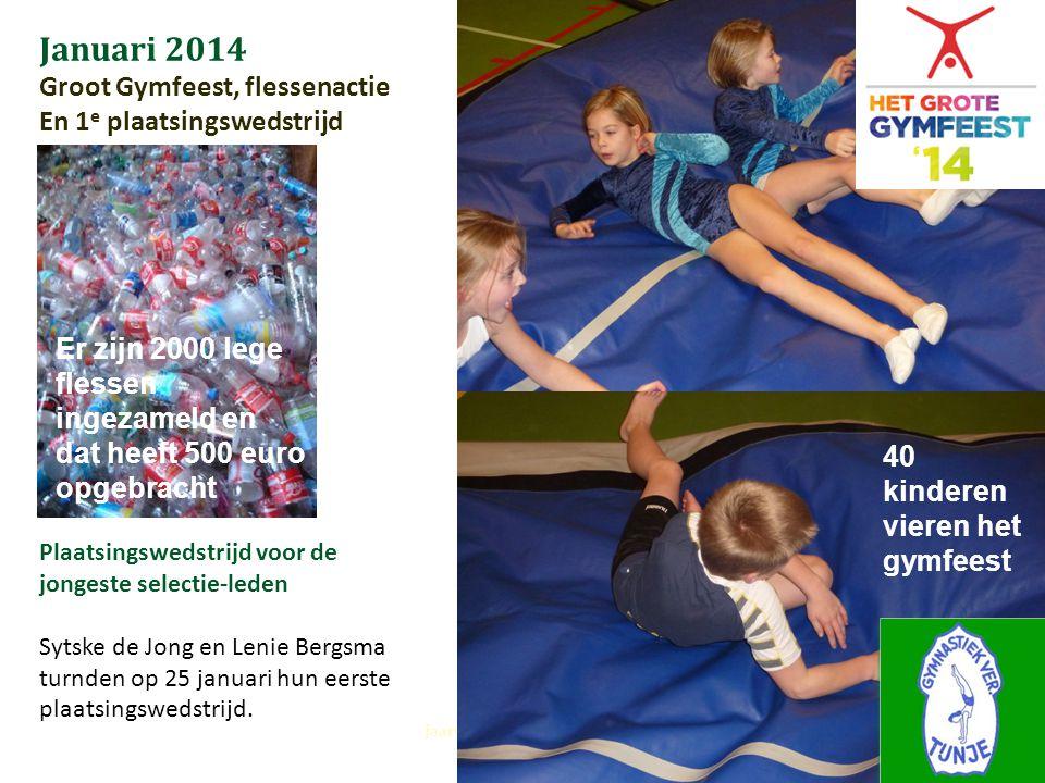 Januari 2014 Groot Gymfeest, flessenactie En 1 e plaatsingswedstrijd Jaarverslag seizoen 2013-2014 Er zijn 2000 lege flessen ingezameld en dat heeft 5
