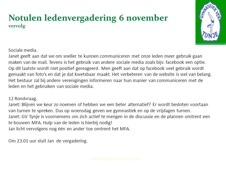 Notulen ledenvergadering 6 november vervolg Sociale media. Janet geeft aan dat we om sneller te kunnen communiceren met onze leden meer gebruik gaan m