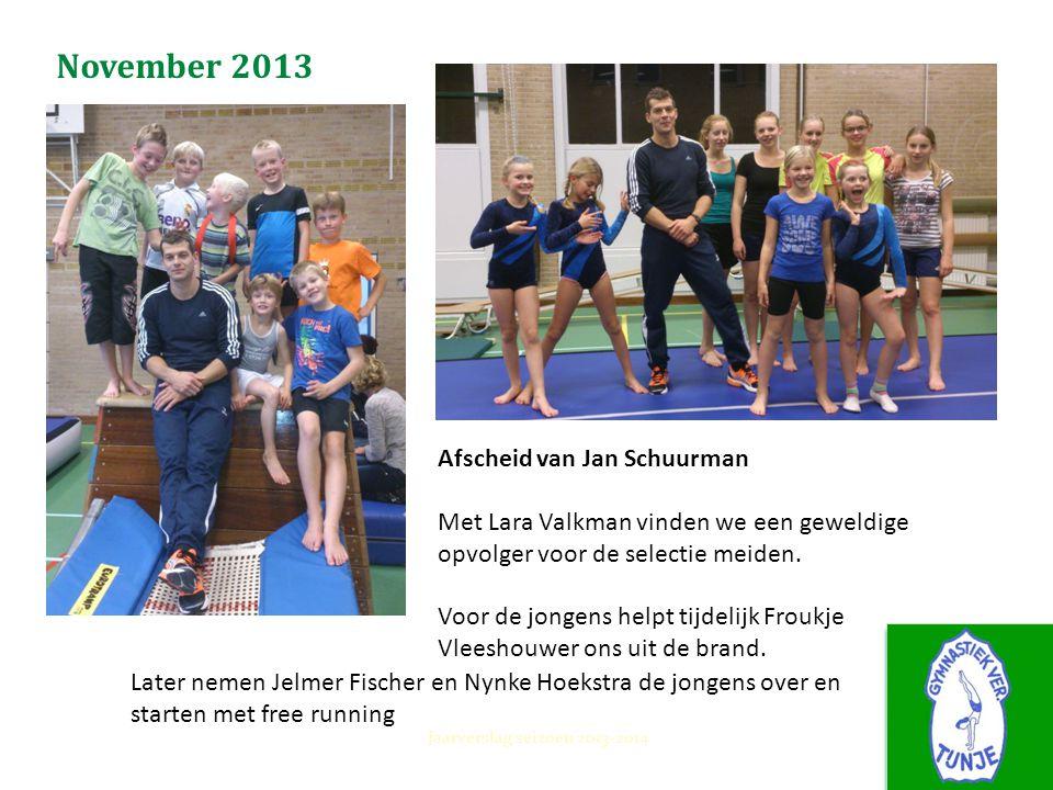 November 2013 Jaarverslag seizoen 2013-2014 Afscheid van Jan Schuurman Met Lara Valkman vinden we een geweldige opvolger voor de selectie meiden. Voor