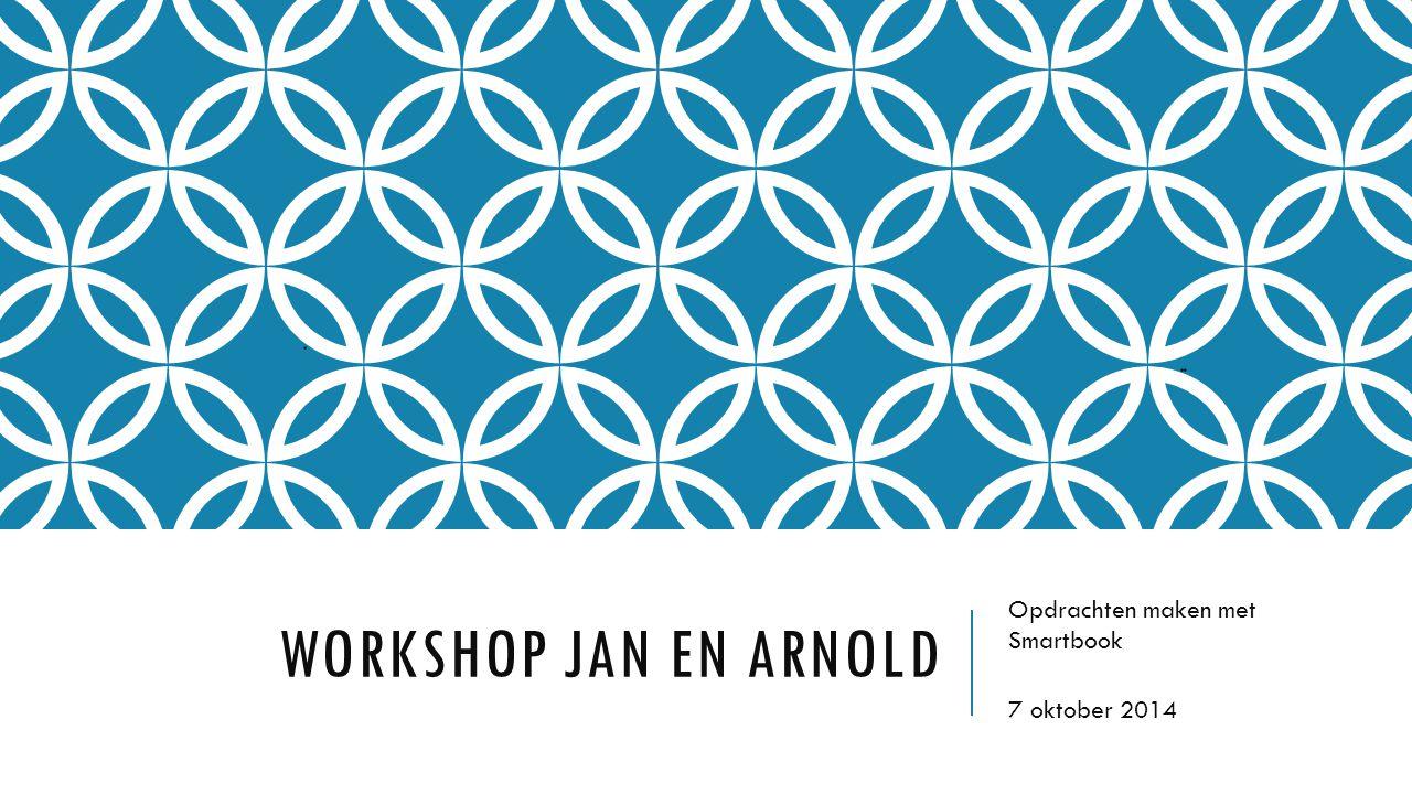 WORKSHOP JAN EN ARNOLD Opdrachten maken met Smartbook 7 oktober 2014