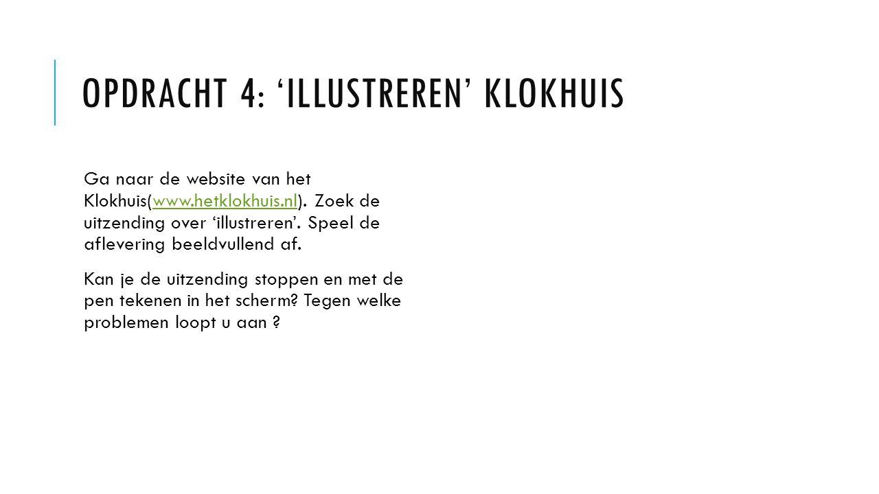 OPDRACHT 4: 'ILLUSTREREN' KLOKHUIS Ga naar de website van het Klokhuis(www.hetklokhuis.nl).