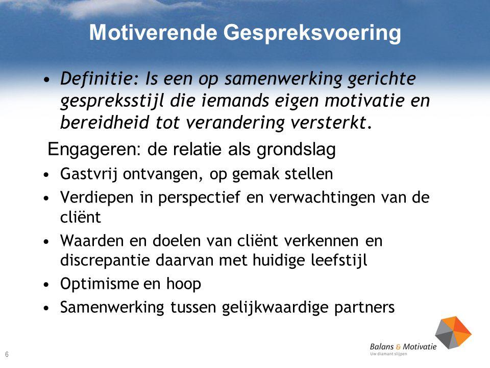 Motiverende Gespreksvoering Definitie: Is een op samenwerking gerichte gespreksstijl die iemands eigen motivatie en bereidheid tot verandering versterkt.