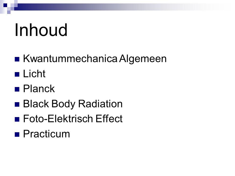 Inhoud Kwantummechanica Algemeen Licht Planck Black Body Radiation Foto-Elektrisch Effect Practicum