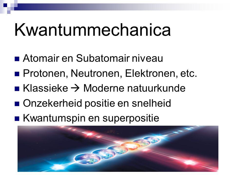 Kwantummechanica Atomair en Subatomair niveau Protonen, Neutronen, Elektronen, etc. Klassieke  Moderne natuurkunde Onzekerheid positie en snelheid Kw